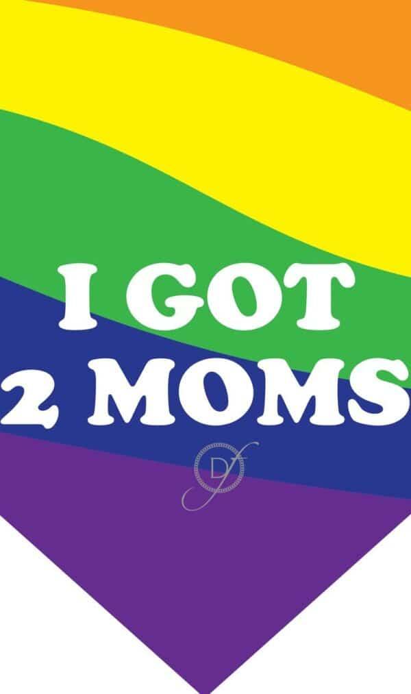 I Got 2 Moms Gay Parade Dog Bandana by Dog Fashion Living