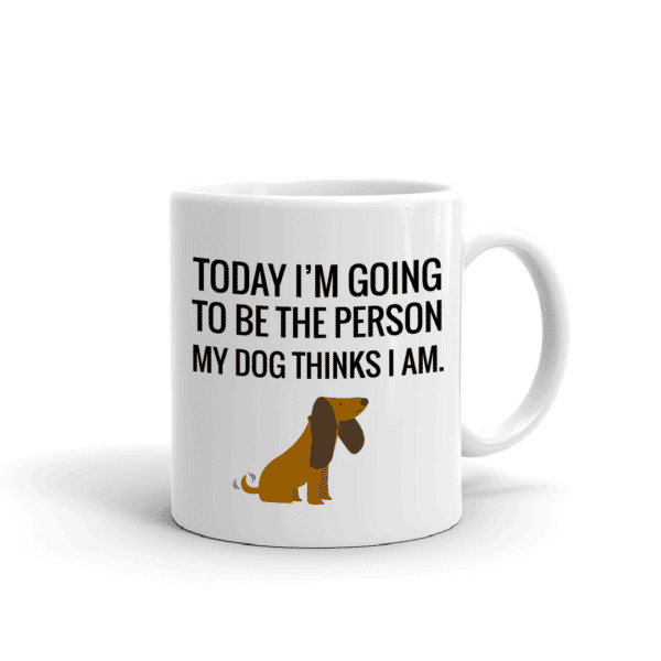 """""""Today I Will Be The Person My Dog Thinks I Am"""" Mug by Dog Fashion Living"""